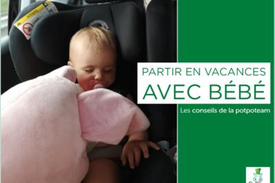 Partir en vacances avec bébé – Les conseils de la potpoteam